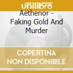 FAKING GOLD AND MURDER                    cd musicale di AETHENOR
