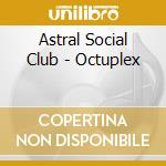 OCTUPLEX                                  cd musicale di ASTRAL SOCIAL CLUB