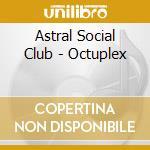 Astral Social Club - Octuplex cd musicale di ASTRAL SOCIAL CLUB