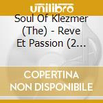 THE SOUL OF KLEZMER - REVE ET PASSION cd musicale di ARTISTI VARI