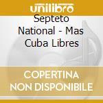 MAS CUBA LIBRES cd musicale di SEPTETO NACIONAL & GUESTS