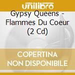 GYPSY QUEENS / FLAMMES DU COEUR cd musicale di ARTISTI VARI