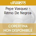 Ritmo de negros-dig.07 cd musicale di Pepe Vasquez