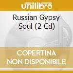 RUSSIAN GYPSY SOUL cd musicale di ARTISTI VARI