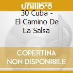 30 Cuba - El Camino De La Salsa cd musicale di ARTISTI VARI
