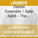 Dastan Ensemble / Salar Aghili - The Endless Ocean cd musicale di ENSEMBLE DASTAN