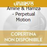 Perpetual motion cd musicale di Amine & hamza