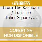 From The Kashbah / Tunis To Tahrir Square / Cairo And Back cd musicale di Artisti Vari