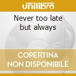 Never too late but always cd musicale di Brotzman/parker/drak