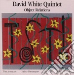 OBJECT RELATIONS                          cd musicale di DAVID WHITE QUINTET