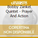 PRAYER AND ACTION                         cd musicale di ZANKEL BOBBY QUINTET