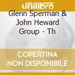 Glenn Sperman & John Heward Group - Th cd musicale di SPERMAN GLENN