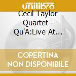 QU'A:LIVE AT IRRIDIUM 1                   cd musicale di CECIL TAYLOR QUARTET