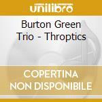 Burton Green Trio - Throptics cd musicale di BURTON GREEN TRIO