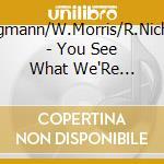 T.Borgmann/W.Morris/R.Nicholson - You See What We'Re Sayin' cd musicale di T.BORGMANN/W.MORRIS/