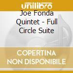 Joe Fonda Quintet - Full Circle Suite cd musicale di FONDA JOE QUINTET