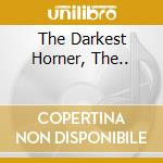 THE DARKEST HORNER, THE..                 cd musicale di J.WRIGHT/B.RAINEY/B.