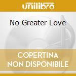 NO GREATER LOVE                           cd musicale di J.MCPHEE/J.GIARDULLO