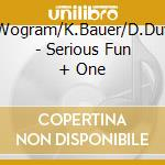 N.Wogram/K.Bauer/D.Duval - Serious Fun + One cd musicale di N.WOGRAM/K.BAUER/D.D