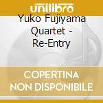 RE-ENTRY                                  cd musicale di YUKO FUJIYAMA QUARTE