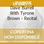 Dave Burrell With Tyrone Brown - Recital cd musicale di BURRELL DAVE