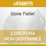 GONE FISHIN'                              cd musicale di JOHN GUNTHER'S AXIS