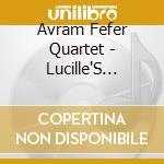 Avram Fefer Quartet - Lucille'S Gemini Dream cd musicale di AVRAM FEFER QUARTET