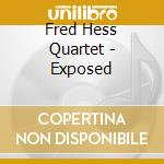 EXPOSED                                   cd musicale di HESS FRED QUARTET