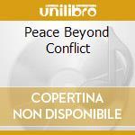 PEACE BEYOND CONFLICT                     cd musicale di GREENE/DRESSER