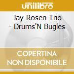 DRUM'S BUGLES                             cd musicale di ROSEN JAY TRIO