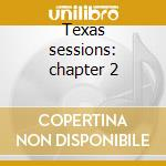 Texas sessions: chapter 2 cd musicale di Chadbourne Dr.eugene