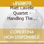 Matt Lavelle Quartet - Handling The Moment cd musicale di LAVELLE MATT QUARTET
