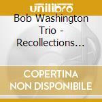 RECOLLECTIONS OF D.HICKS                  cd musicale di WASHINGTON BOB TRIO