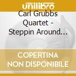 Carl Grubbs Quartet - Steppin Around The Giant cd musicale di GRUBBS CARL QUARTET