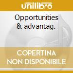 Opportunities & advantag. cd musicale di E.levin/m.allen/t.hi
