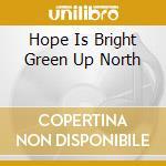 Hope is bright green up.. cd musicale di J.tchicai/p.dorge/l.
