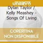 Dylan Taylor & Kelly Meashey - Songs Of Living cd musicale di TAYLOR/MEASHEY