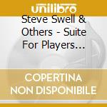 Steve Swell & Others - Suite For Players... cd musicale di SWELL STEVE & OTHERS
