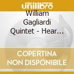 William Gagliardi Quintet - Hear And Now cd musicale di GAGLIARDI WILLIAM QU