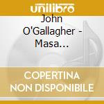 John O'Gallagher - Masa Kamaguchi/Jay Rosen cd musicale di O'GALLAGHER JOHN