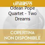 Odean Pope Quartet - Two Dreams cd musicale di POPE ODEAN QUARTET