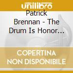 Patrick Brennan - The Drum Is Honor Enough cd musicale di BRENNAN PATRICK