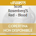 Scott Rosenberg'S Red - Blood cd musicale di Scott rosenberg's re