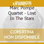 Marc Pompe Quartet - Lost In The Stars cd musicale di POMPE MARC QUARTET