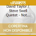 David Taylor/Steve Swell Quintet - Not Just cd musicale di TAYLOR/SWELL
