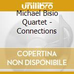 Michael Bisio Quartet - Connections cd musicale di BISIO MICHAEL QUARTE