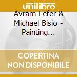 Avram Fefer & Michael Bisio - Painting Breath Stoking.. cd musicale di Avram fefer & michae
