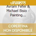 Painting breath stoking.. cd musicale di Avram fefer & michae