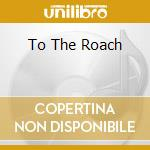 TO THE ROACH                              cd musicale di POPE ODEAN QUARTET