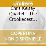 Chris Kelsey Quartet - The Crookedest Str.Line 1 cd musicale di Chris kelsey quartet